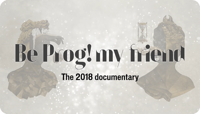 Be Prog My Friend 2018 - Official Documentary